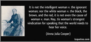 not the intelligent woman v. the ignorant woman; nor the white woman ...