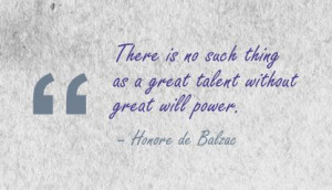 ... no-such-thing-as-great-talent-without-great-willpower-Honore-de-Balzac