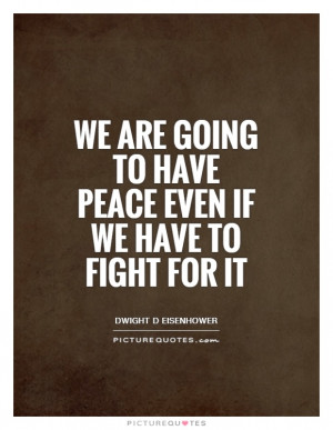 Peace Quotes War Quotes Fight Quotes Dwight D Eisenhower Quotes