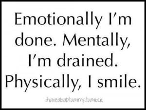 Emotionally I'm done physically I'm drained. Physically I smile.