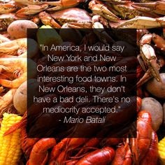 ... Batali said it - there's only the best food here in New Orleans! More