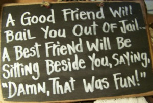 good friend will bail you out of jail sign wood