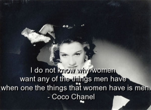 do not know why women want any of the things men have when one the ...