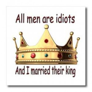 3dRose - Funny Quotes And Sayings - All men are idiots And I married ...