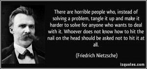 ... nail on the head should be asked not to hit it at all. - Friedrich