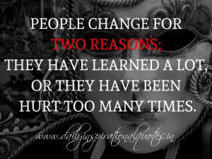 People change for two reasons; They have learned a lot, or they have ...