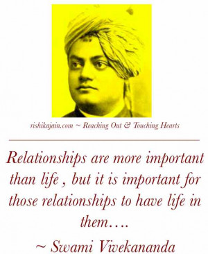 ... for those relationships to have life in them…. ~ Swami Vivekananda