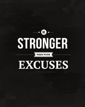 Be Stronger Than Your Excuses - Motivational Quote