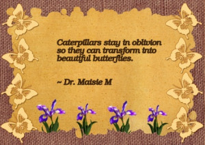 Great Butterfly Quote Picture - Caterpillars Stay in Oblivion so they ...