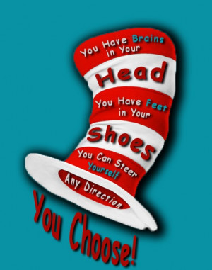 Dr Seuss Quote: You Have Brains in Your Head, You Have Feet in Your ...