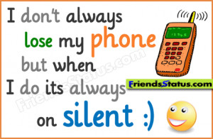 don't always lose my phone but when I do its always on silent.
