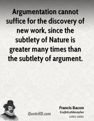Francis Bacon Quotes Argumentation cannot suffice
