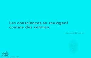 ... Les consciences se soulagent comme des ventres.» Georges Bernanos