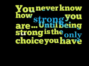 Quotes Picture: you never know how strong you are until being strong ...
