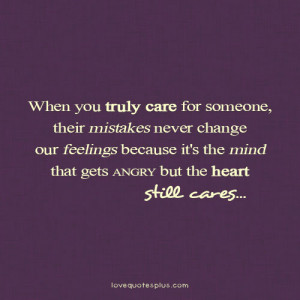 care for someone, their mistakes never change our feelings because ...