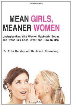 Mean Girls, Meaner Women: Understanding Why Women Backstab, Betray ...
