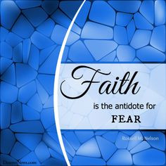 ... is antidote for fear.