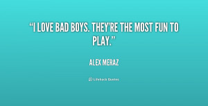 quote-Alex-Meraz-i-love-bad-boys-theyre-the-most-226813.png