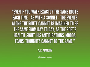 quote-A.-R.-Ammons-even-if-you-walk-exactly-the-same-114638.png
