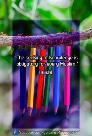 "The seeking of knowledge is obligatory for every Muslim."" [ Tirmidhi ..."