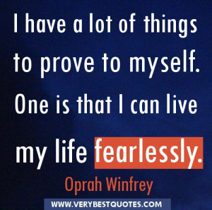 Live fearlessly quote - I have a lot of things to prove to myself. One ...