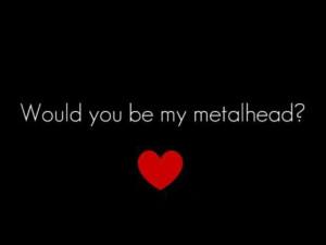 Metalhead //// I DO! !!!! ;)