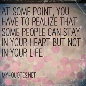 At some point, you have to realize that some people can stay in your ...