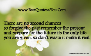 there-are-no-second-chances-so-forgive-the-past-remember-the-present ...