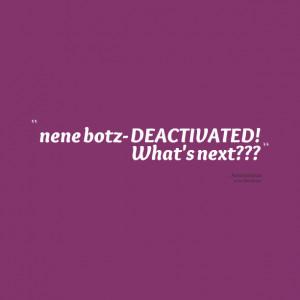 Quotes Picture: nene botz deactivated! what's next???
