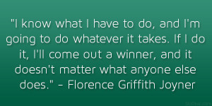 know what I have to do, and I'm going to do whatever it takes. If ...