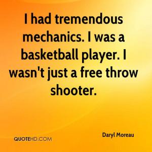 had tremendous mechanics. I was a basketball player. I wasn't just a ...