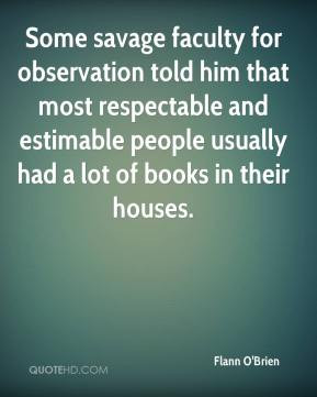 Flann O'Brien - Some savage faculty for observation told him that most ...