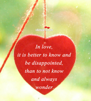 In Love, It Is Better To Know And Be Disappointed...