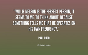 quote Paul Rudd willie nelson is the perfect person it 211142 1 Willie