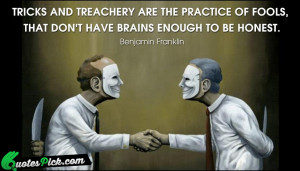 Tricks And Treachery Are The Quote by Benjamin Franklin @ Quotespick ...