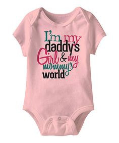 Take a look at this Pink 'Daddy's Girl & My Mommy's World' Bodysuit ...