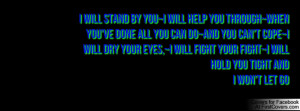 will stand by you~I will help you through~When you've done all you ...