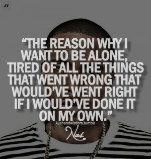 The reason why i want to be alone, tired of all the things that went ...