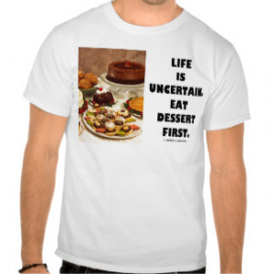 Dessert Sayings T-shirts & Shirts