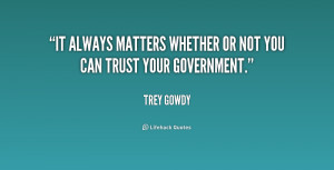 """It always matters whether or not you can trust your government."""""""