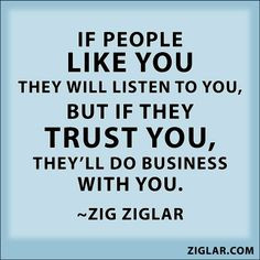 ... you. But if they TRUST YOU, they'll do business with you.