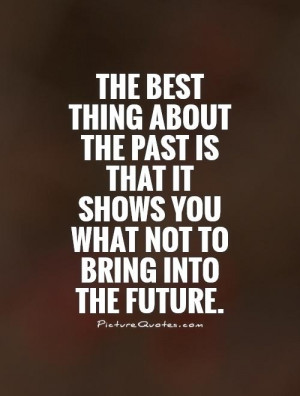 The best thing about the past is that it shows you what not to bring ...