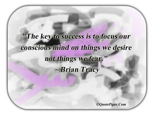The Key To Success Is To Focus Our Conscious Mind.