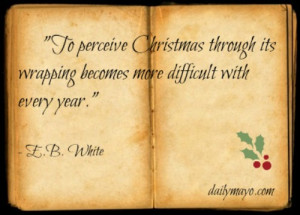 """... Its Wrapping Becomes More Difficult With Every Year """" - E.B. White"""