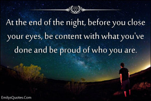 ... you close your eyes, be content with what you've done and be proud of