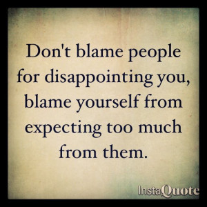 quotes: Life Quotes, Quotes About Blame, Disappoint Quotes, Friendship ...