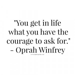 ... what-you-have-the-courage-to-ask-for.-oprah-winfrey-quote-500x500.jpg