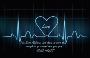 Love Is The Best Medicine And There Is More Than Enough To Go Around ...