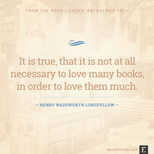 ... not at all necessary to love many books, in order to love them much