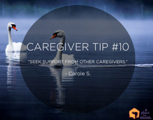 "Seek support from other caregivers."" – Carole S."